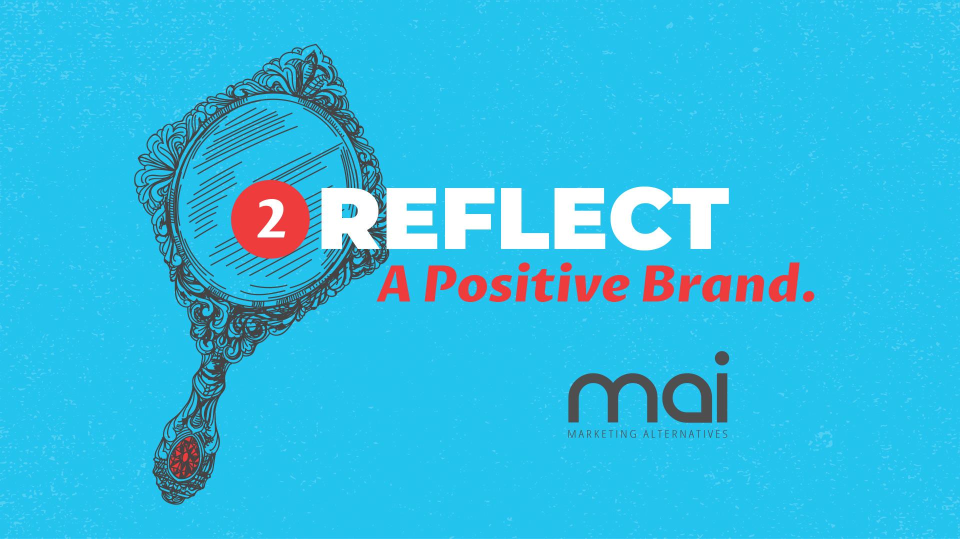 Reflect A Positive Brand.